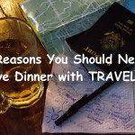 8 REASONS YOU SHOULD NEVER HAVE DINNER WITH TRAVELERS